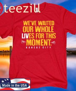 Were Waited Oud Whole Lives For This Moment Kansas City Tshirt