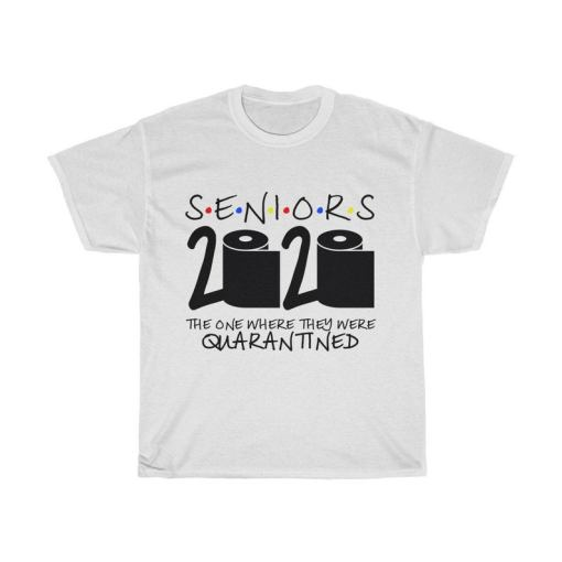Seniors 2020, The One Where They Were Quarantined, Seniors 2020 Seniors, Friends Class Of 2020 Senior Shirt