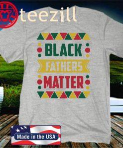 Black Fathers Matter Color Uniex Shirt