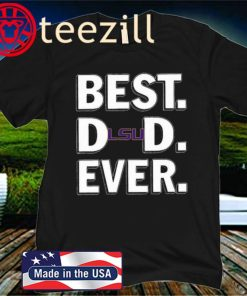 LSU Tigers Best Dad Ever Happy Father's Day 2020 Shirt
