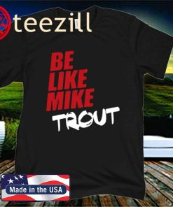 Be Like Mike Trout Unisex Shirt