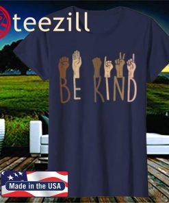 Be Kind Hands Skin Tone Melanin Black African Pride BLM ASL 2020 Shirt