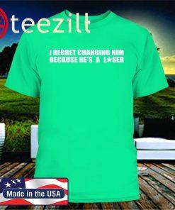 REGRET CHARGING HIM SHIRT