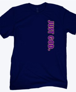 Just God For Unisex Shirt