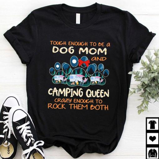 Camping Shirt, Happy Mother's Day Shirt, Touch Enough To Be A Dog Mom And Camping Queen Shirt, Mother Gift Shirt, Camping Lovers Gift Shirt