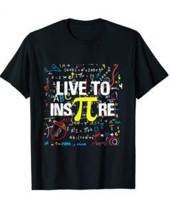 Live To InsPire Pi 3.14 Math Pi National Shirt