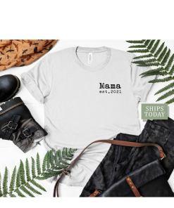 MAMA EST 2021 SHIRT, Mom shirt, Mom gift ,2021 Mom T-shirt, mama shirt, new mom gift