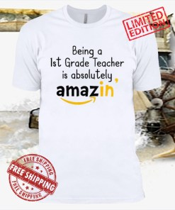 Being A 1St Grade Teacher Is Absolutely Amazing' Shirt T-Shirt