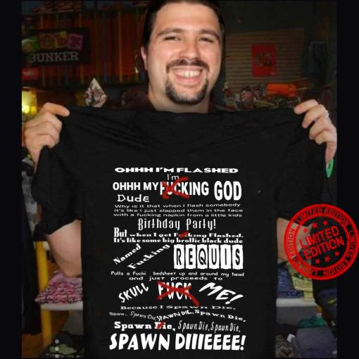 Ohhh I'm Flashed I'm Ohhh My Fucking God Dude Birthday Party Requis Spawn Diiieeee Classic T-Shirt