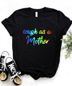 Tough as a Mother LGBT Shirt, Mother's Day 2021, LGBT Pride, LGBT Month, Gift for Mother Day, Mom life Tee