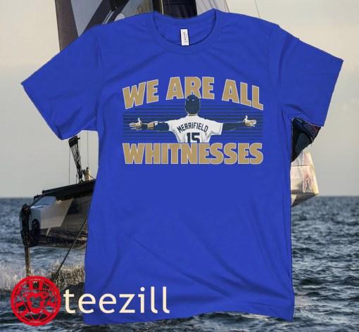 WHIT MERRIFIELD Baseball WE ARE ALL WHITNESSES Shirt