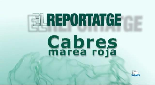 15/02 El Reportatge: Cabres, marea roja