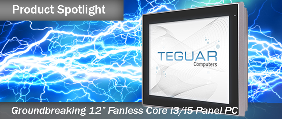 Product Spotlight Groundbreaking 12 inch Fanless Core i3/i5 Panel PC