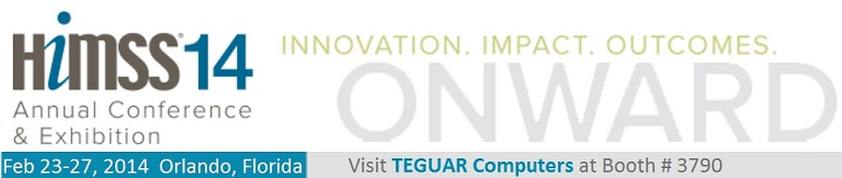 HiMSS 2014 Annual Conference & Exhibition - visit Teguar Computers at Booth #3790