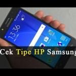 5 Cara Mengecek dan Mengetahui Semua Tipe HP Samsung Paling Jitu