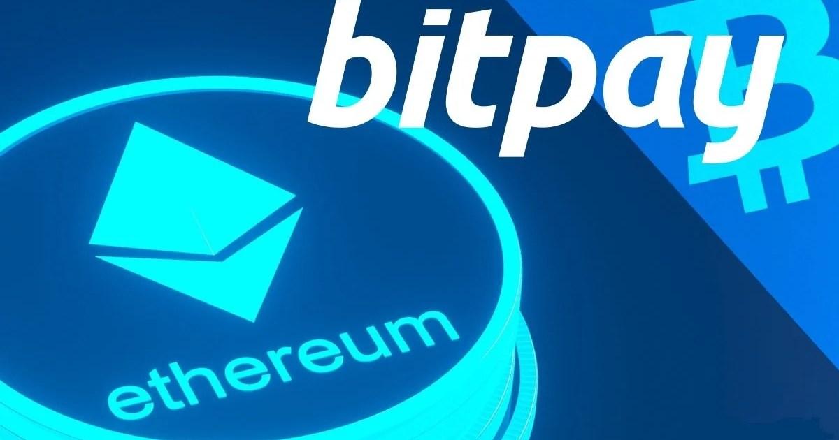 مزود الدفع Bitpay يعلن عن إضافة الدعم لعملة الإثيريوم ETH