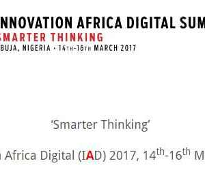 Nigerian government, Extensia to organize 'Smarter Thinking' Innovation Africa Digital (IAD) 2017, 14-16 March Abuja
