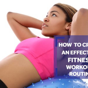 How to Create an effective Fitness Workout Routine