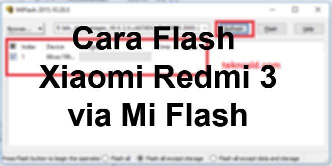 Cara Flash Xiaomi Redmi 3 di PC dengan Mi Flash / Fastboot