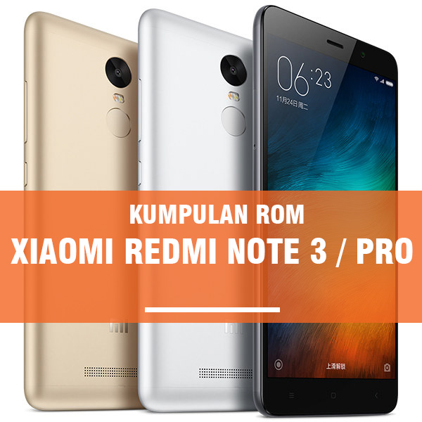 Kumpulan ROM Xiaomi Redmi Note 3 / Pro : Global, China dan Custom ROM