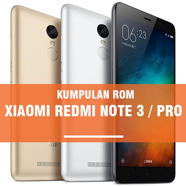Kumpulan ROM Xiaomi Redmi Note 3 / Pro : Global, China dan Custom ROM