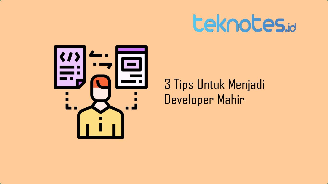 3 Tips Untuk Menjadi Developer Mahir