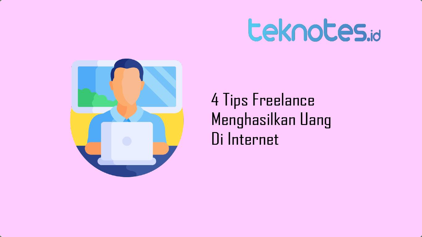 4 Tips Freelance Menghasilkan Uang Di Internet