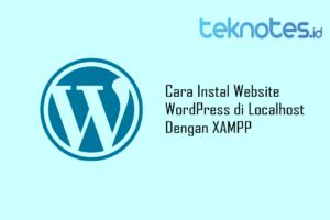 Cara Instal Website WordPress di Localhost Dengan XAMPP