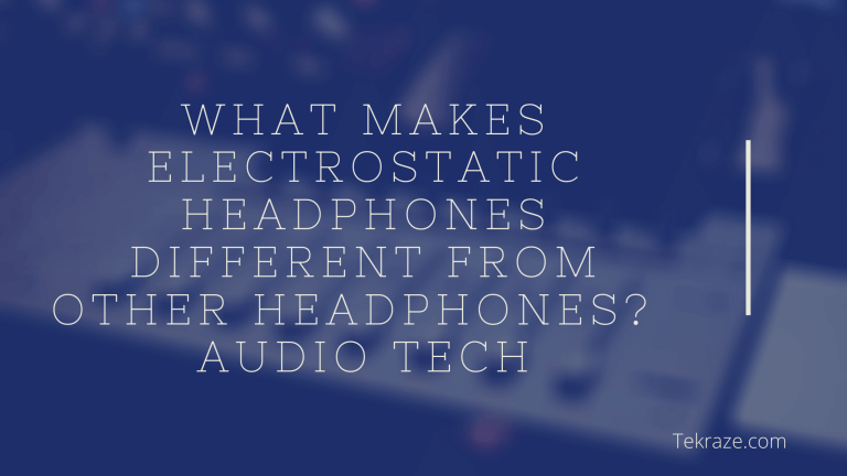 What makes electrostatic headphones different from other headphones