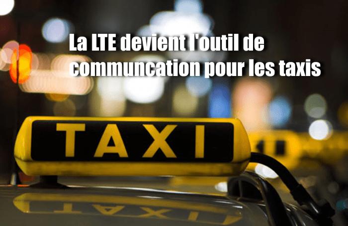 La LTE devient l'outil de communcation pour les taxis