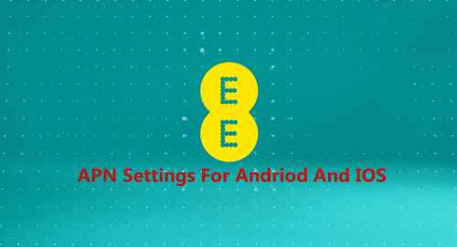 EE apn Settings – Step by Step configuration: