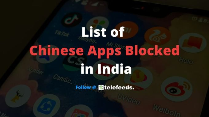 List of Chinese Apps Blocked in India — Telefeeds