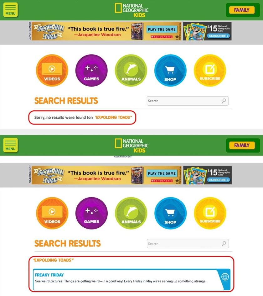Во время тестирования (верхнее изображение) страница результатов поиска жаб на веб-сайте National Geographic Kids показала Извините, результатов не найдено; в более поздней версии (нижняя картинка) она показывала результаты поиска, но не исправляла орфографию и не отображала, как результат поиска связан с ключевым словом.