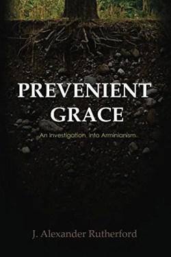 Prevenient Grace: An Investigation into Arminianism