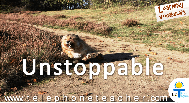 Learning vocabulary: Unstoppable