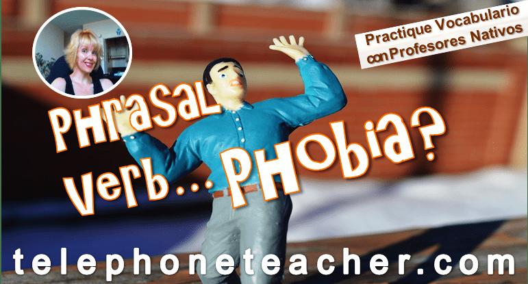 Do You Suffer: Phrasal Verb Phobia?