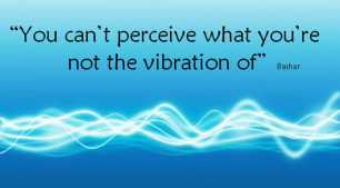 can't percieve what you're not the vibration of
