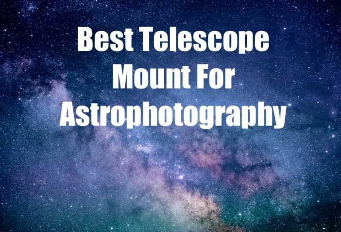 Best Telescope Mount For Astrophotography