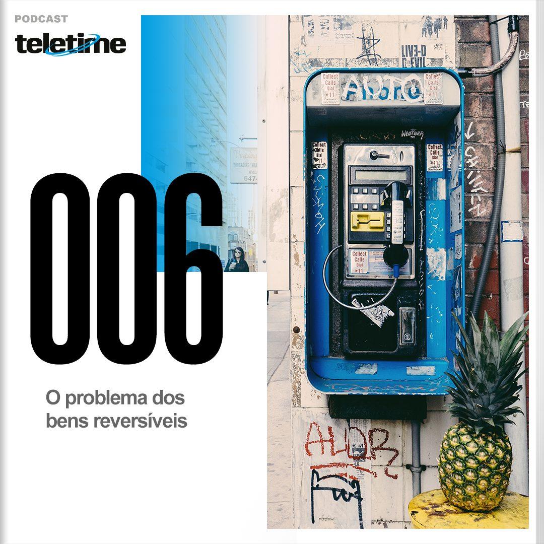 Podcast TELETIME: O problema dos bens reversíveis