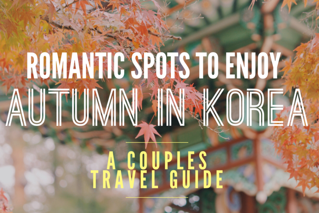 Autumn in Korea: Couples Travel Guide
