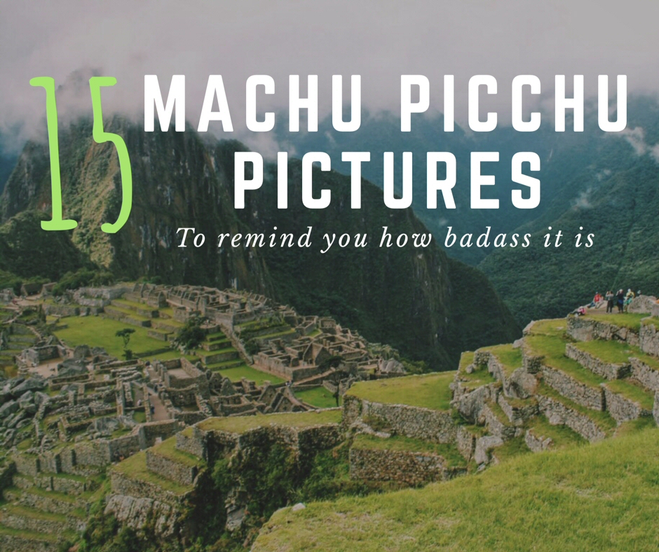 15 Machu Picchu Pictures to Remind You How Badass It Is, Sacred Valley, Peru, South America