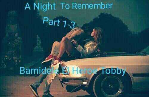 A NIGHT TO REMEMBER PART 3 (The Conclusion)
