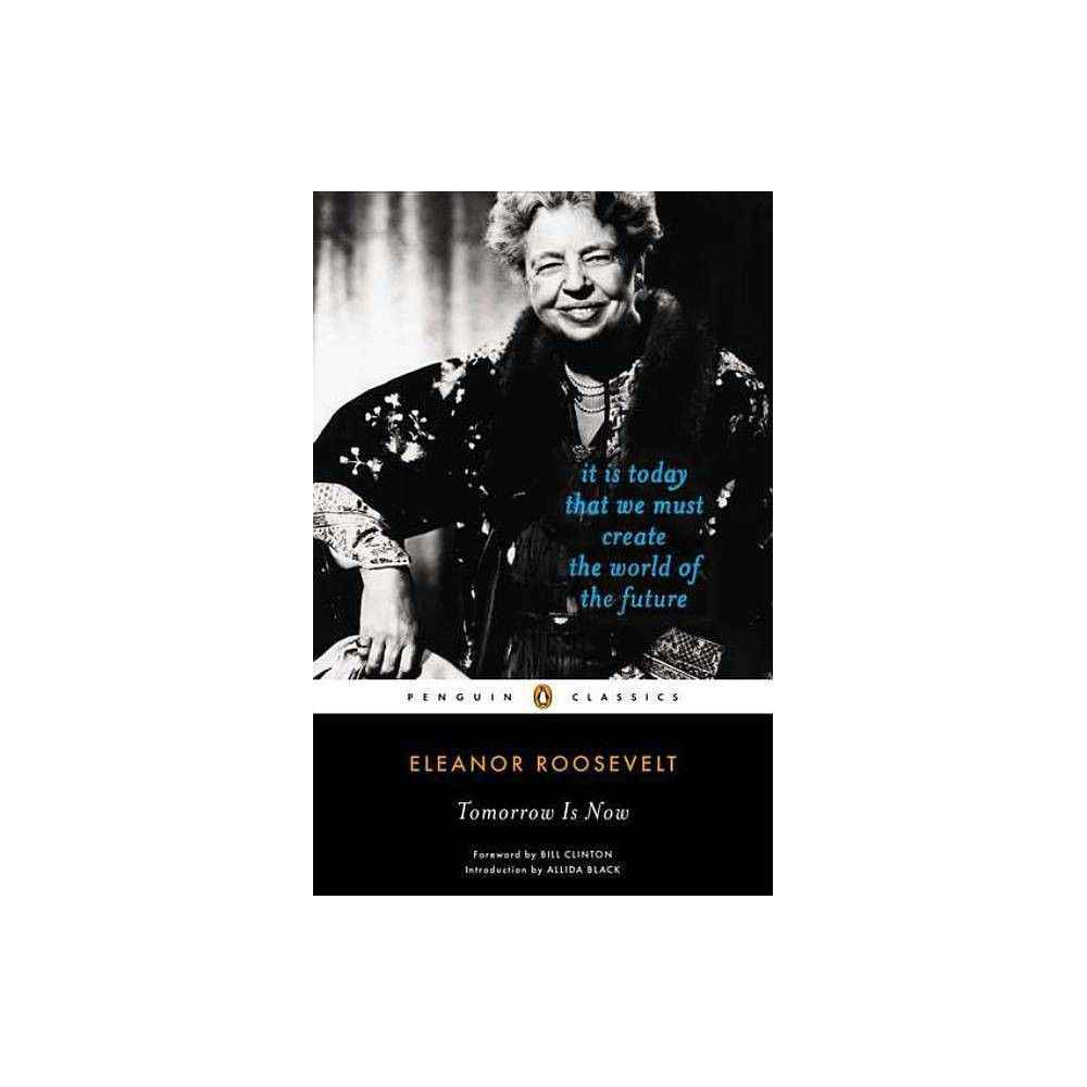 Tomorrow Is Now – (Penguin Classics) by  Eleanor Roosevelt (Paperback)