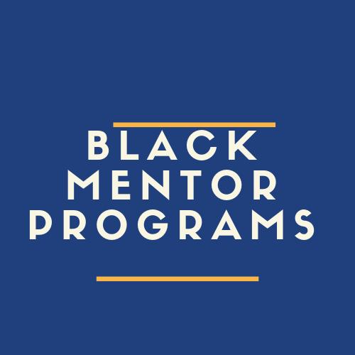 Black Mentor Programs: Need a Mentor/Be a Mentor