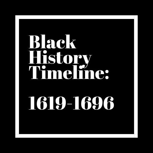 Black History Timeline: 1619-1696