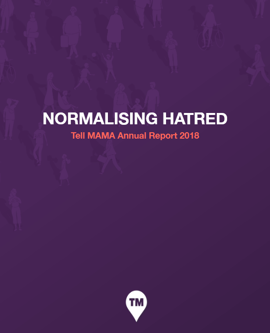 Tell MAMA Annual Report 2018: Normalising Hatred
