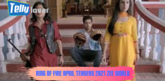 Ring of Fire April Teasers 2021 Zee world (Must Read)