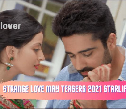 Strange Love May Teasers 2021 Starlife