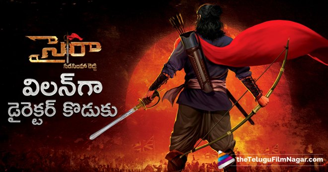 Chiranjeevi Upcoming Movie Updates, Dasari Arun Kumar Play Negative Role In Sye Raa Narasimha Reddy, Latest Tollywood Film News, Megastar Chiranjeevi 151st Film News, Megastar Signs Yet Another Member For Sye Raa Narasimha Reddy, Sye Raa Narasimha Reddy Movie Updates, Sye Raa Narasimha Reddy Telugu Movie Latest News, Sye Raa Narasimha Reddy Telugu Movie Villain, Telugu Filmnagar, Telugu Movies News 2017, Telugu Movies Updates, సైరాలో విలన్ గా డైరెక్టర్ కొడుకు