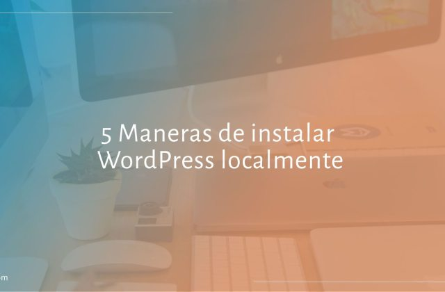 5 Maneras de instalar WordPress localmente
